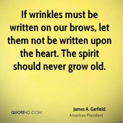 james-a-garfield-president-quote-if-wrinkles-must-be-written-on-our
