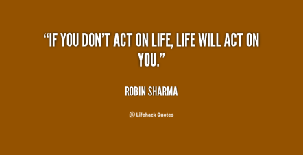 quote-Robin-Sharma-if-you-dont-act-on-life-life-1-125